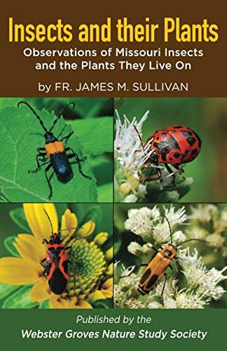 Insects and their Plants: Observations of Missouri Insects and the Plants They Live On (Missouri Plants)