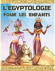 L'EGYPTOLOGIE POUR LES ENFANTS: Un livre d'activité pour découvrir l'Egypte Ancienne, la mythologie égyptienne, les Dieux et Pharaons.