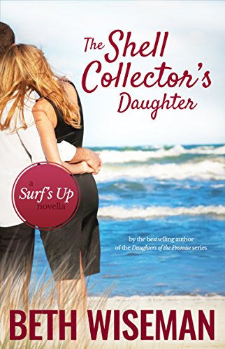 The Shell Collector's Daughter: A Surf's Up Romance Novella by [Wiseman, Beth]