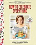 How to Celebrate Everything: Recipes...