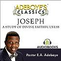 Adeboye's Classics, Volume One: Joseph, a Study of Divine Faithfulness Audiobook by Enoch Adejare Adeboye Narrated by Tochukwu Daniel Nkwocha