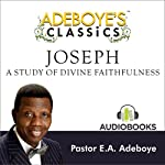 Adeboye's Classics, Volume One: Joseph, a Study of Divine Faithfulness | Enoch Adejare Adeboye
