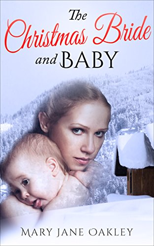 The Christmas Bride and Baby: A Sweet Historical Western Romance Novel