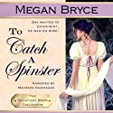To Catch a Spinster: The Reluctant Bride Collection, Volume 1 Audiobook by Megan Bryce Narrated by Maureen Cavanaugh