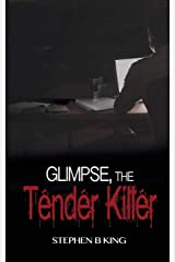 Glimpse, The Tender Killer (The Deadly Glimpses Series) Paperback