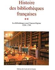Histoire des bibliothèques françaises : Tome 2, Les bibliothèques sous l'Ancien Régime 1530-1789