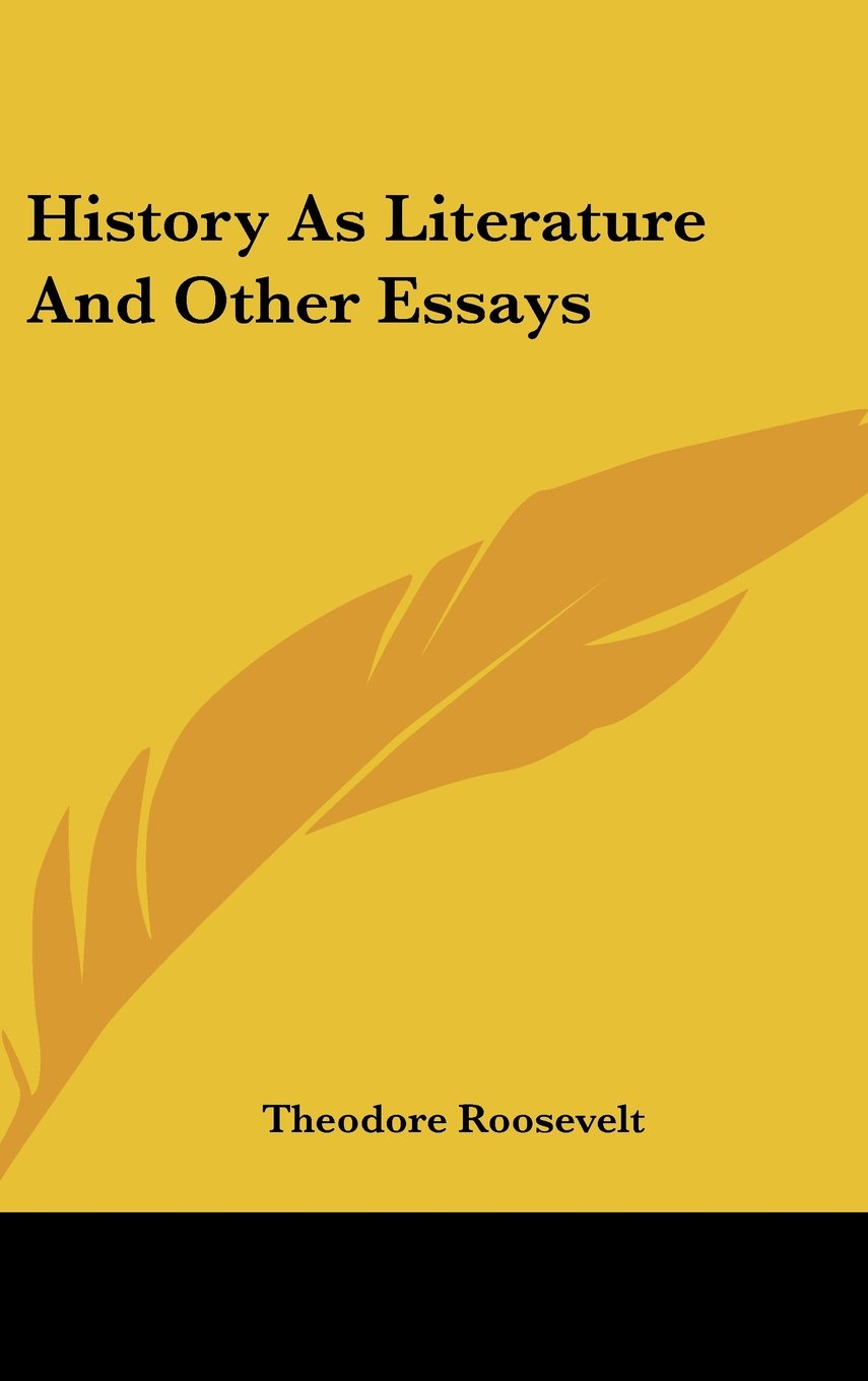 history as literature and other essays theodore roosevelt history as literature and other essays theodore roosevelt 9780548187630 com books