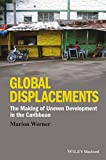 Global Displacements: The Making of Uneven Development in the Caribbean (Antipode Book Series)