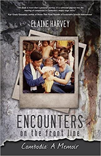 ENCOUNTERS ON THE FRONT LINE: Cambodia--A Memoir by Elaine Harvey (2015)