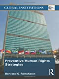 Preventive Human Rights : Strategies in a World of New Threats and Challenges, Ramcharan, Bertrand G., 0415548551