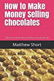 img - for How to Make Money Selling Chocolates: You too can live the dream and start your own chocolate shop book / textbook / text book