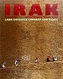 Irak: Land zwischen Euphrat und Tigris