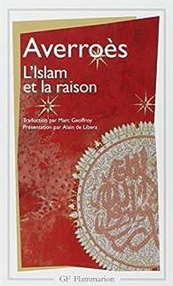L'Islam et la Raison, précédée de 'Pour Averroès' par  Averroès