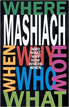 Book Mashiach: Who? What? Why? How? Where? and When?