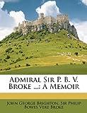 Admiral Sir P B V Broke, John George Brighton, 1179235622