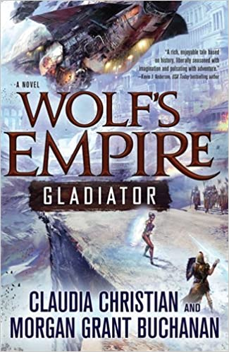 Amazon wolfs empire gladiator a novel 9780765337757 amazon wolfs empire gladiator a novel 9780765337757 claudia christian morgan grant buchanan books fandeluxe Image collections