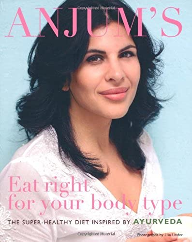Anjum's Eat Right for Your Body Type: The Super healthy Diet Inspired by Ayurveda
