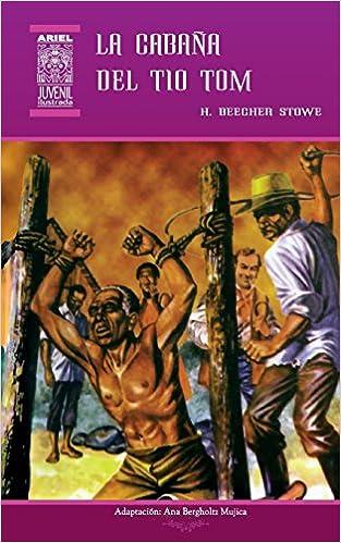 La Cabaña del Tío Tom (Ariel Juvenil) (Volume 24) (Spanish Edition): Ana Bergholtz, Harriet Beecher Stowe, Rafael Díaz Ycaza, Nelson Jácome: 9789978182154: ...