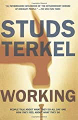 Perhaps Studs Terkel's best-known book, Working is a compelling, fascinating look at jobs and the people who do them. Consisting of over one hundred interviews conducted with everyone from gravediggers to studio heads, this book provi...
