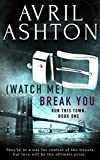 (Watch Me) Break You (Run This Town Book 1)