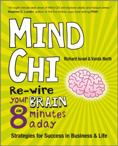 Mind Chi: Re-wire Your Brain in 8 Minutes a Day - Strategies for Success in Business and Life