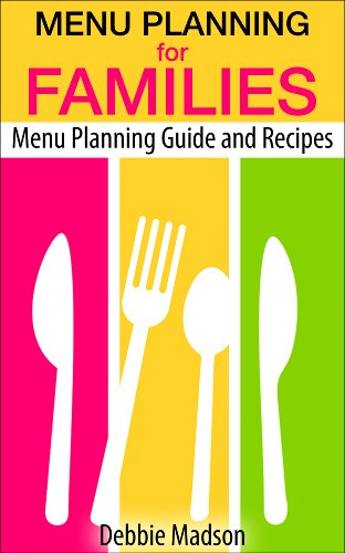 Menu Planning For Families: With Over 100 Kid Friendly Dinner Recipes (Family Menu Planning Series Book 1) by [Madson, Debbie]