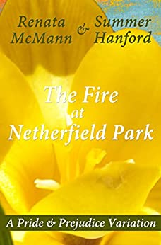 The Fire at Netherfield Park: A Pride and Prejudice Variation by [McMann, Renata, Hanford, Summer]
