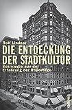 Die Entdeckung der Stadtkultur: Soziologie aus der Erfahrung der Reportage (Campus Bibliothek)