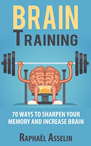 Brain Training: 70 Ways to Sharpen Your Memory and Increase Brain Power