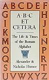 ABC Et Cetera: The Life & Times of the Roman Alphabet by Alexander Humez (1985-12-24)
