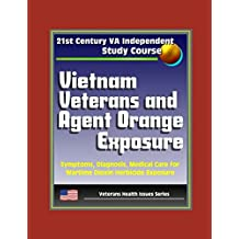 21st Century VA Independent Study Course: Vietnam Veterans and Agent Orange Exposure - Symptoms, Diagnosis, Medical Care for Wartime Dioxin Herbicide Exposure (Veterans Health Issues Series)