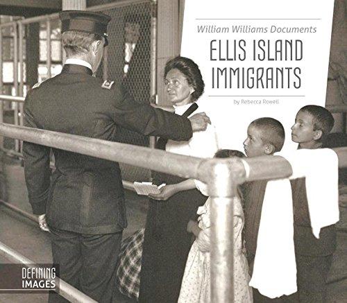 William Williams Documents Ellis Island Immigrants (Defining Images) pdf