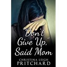 """""""Don't Give Up,"""" Said Mom"""