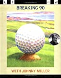 Breaking 90, Johnny Miller and Charles McGrath, 0935112502