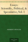 Essays: Scientific, Political, & Speculative, Vol. I