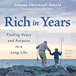 Rich in Years: Finding Peace and Purpose in a Long Life | Johann Christoph Arnold
