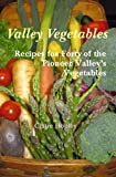 img - for Valley Vegetables: Recipes for Forty of the Pioneer Valley's Vegetables book / textbook / text book