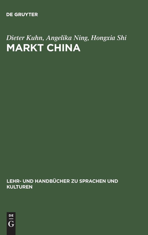 Markt China: Grundwissen zur erfolgreichen Marktöffnung (Lehr- und Handbücher zu Sprachen und Kulturen)