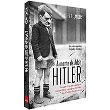A Mente de Adolf Hitler. O Relatório Secreto que Investigou a Psique do Líder da Alemanha Nazista