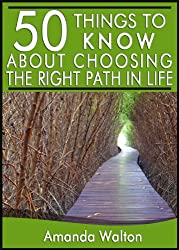 50 Things to Know About Choosing the Right Path in Life: Learn to Live The Life You Always Wanted (English Edition)