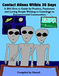 Contact Aliens Within 30 Days. A 2014 How to Guide for Positive, Passionate and Loving People Wishing to Contribute to Extraterrestrial Communities (Talking ... Point Conversation Series) (English Edition)