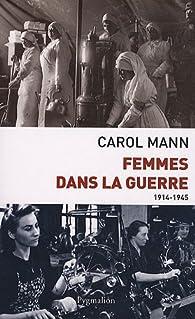Femmes dans la guerre (1914-1945) : Survivre au féminin devant et durant deux conflits mondiaux par Carol Mann