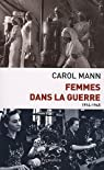 Femmes dans la guerre (1914-1945) : Survivre au féminin devant et durant deux conflits mondiaux par Mann
