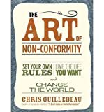 img - for The Art of Non-Conformity: Set Your Own Rules, Live the Life You Want, and Change the World [Paperback] [2010] (Author) Chris Guillebeau book / textbook / text book