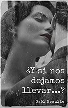 ¿Y Si Nos Dejamos Llevar...? (Spanish Edition) by [Beaulie, Gaël]
