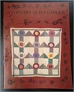 A Country Quilt Garden Cheri Saffiote Amazon Com Books