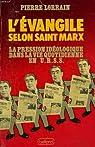L'Evangile selon Saint MARX : La pression idéologique dans la vie quotidienne en U.R.S.S. par Lorrain