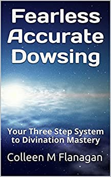 Fearless Accurate Dowsing: Your Three Step System to Divination Mastery by [Flanagan, Colleen M.]