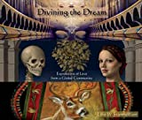 Divining the Dream: Visions of Love from a Global Community. (Dreams & Divinities)