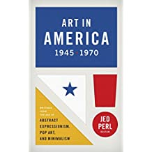 Art in America 1945-1970: Writings from the Age of Abstract Expressionism, Pop A: (Library of America #259)